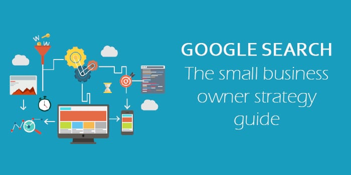 Google Search - The Small Business Strategy Guide